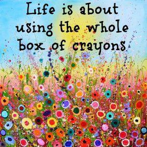 Life is_about_using_the_whole_box_of_crayons